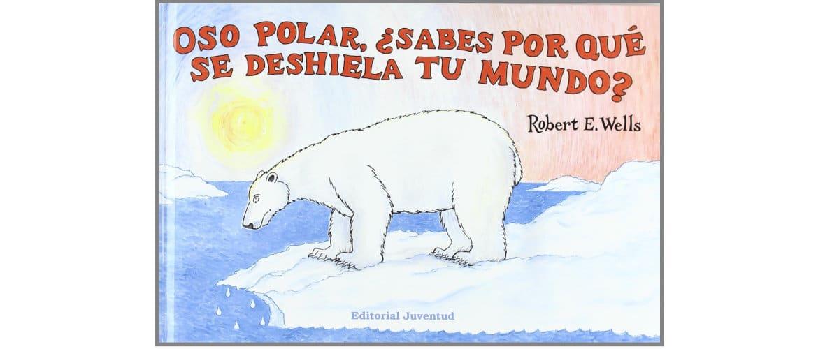 Libros sobre medio ambiente: Oso polar, ¿sabes por qué se deshiela tu mundo?